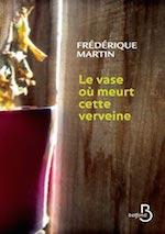 Le vase ou meurt cette verveine, roman de Frédérique Martin